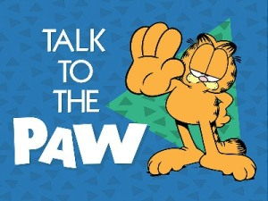 Garfield the cat talk to the paw